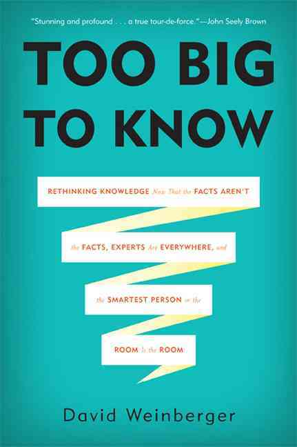 Too Big to Know By Weinberger, David